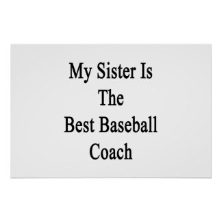 My Sister Is The Best Baseball Coach Posters