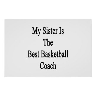 My Sister Is The Best Basketball Coach Print