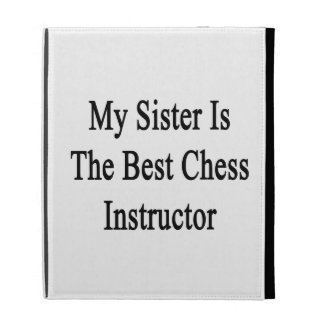 My Sister Is The Best Chess Instructor iPad Cases