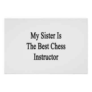 My Sister Is The Best Chess Instructor Poster