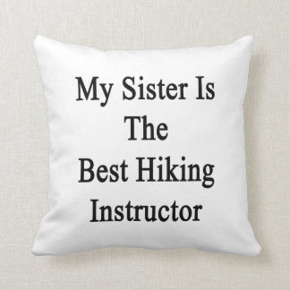 My Sister Is The Best Hiking Instructor Pillows