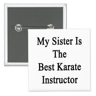 My Sister Is The Best Karate Instructor Button