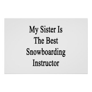 My Sister Is The Best Snowboarding Instructor Print