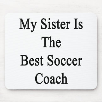 My Sister Is The Best Soccer Coach Mouse Pads