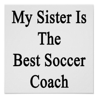 My Sister Is The Best Soccer Coach Print