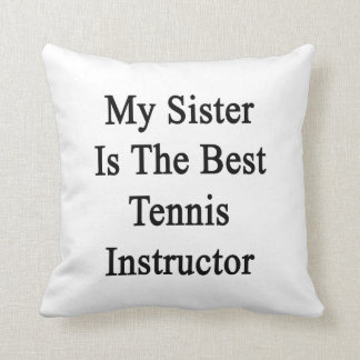 My Sister Is The Best Tennis Instructor Pillows