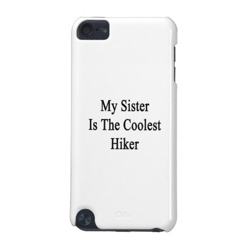 My Sister Is The Coolest Hiker iPod Touch (5th Generation) Cover