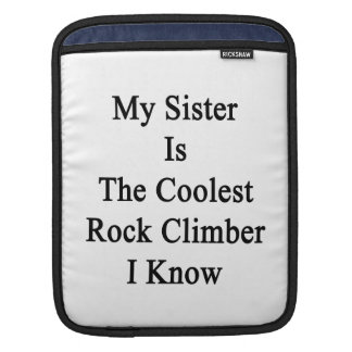 My Sister Is The Coolest Rock Climber I Know Sleeve For iPads