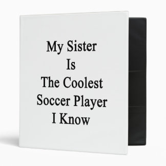 My Sister Is The Coolest Soccer Player I Know 3 Ring Binders
