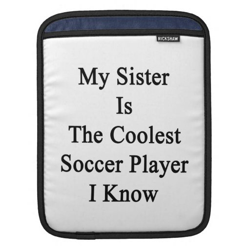 My Sister Is The Coolest Soccer Player I Know Sleeve For iPads