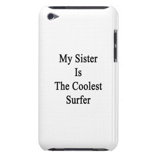 My Sister Is The Coolest Surfer iPod Touch Covers