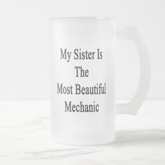 My Sister Is The Most Beautiful Mechanic 16 Oz Frosted Glass Beer Mug