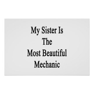 My Sister Is The Most Beautiful Mechanic Print