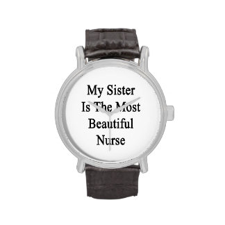 My Sister Is The Most Beautiful Nurse Wrist Watches