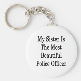 My Sister Is The Most Beautiful Police Officer Basic Round Button Keychain