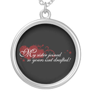 My Sister Joined So Yours Isnt Drafted Round Pendant Necklace