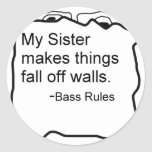 My sister makes things fall off walls bassist gift round sticker