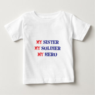 My sister, my soldier, my hero baby T-Shirt