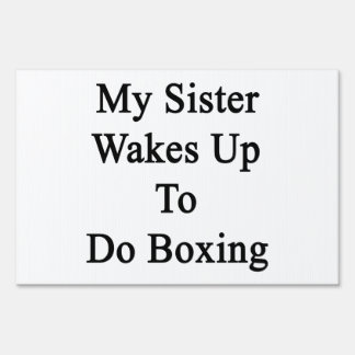 My Sister Wakes Up To Do Boxing Yard Sign
