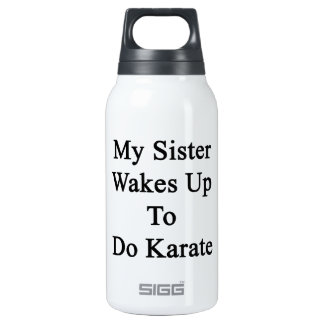 My Sister Wakes Up To Do Karate 10 Oz Insulated SIGG Thermos Water Bottle