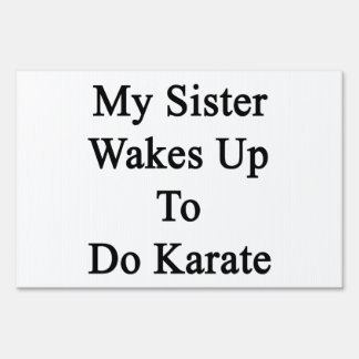 My Sister Wakes Up To Do Karate Sign