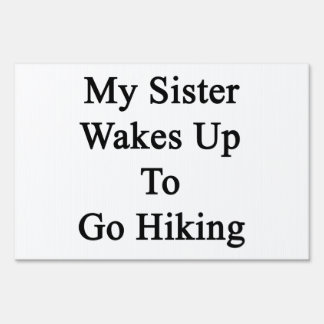 My Sister Wakes Up To Go Hiking Signs
