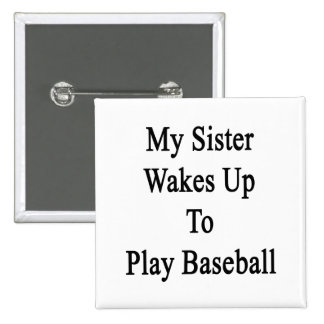 My Sister Wakes Up To Play Baseball Buttons