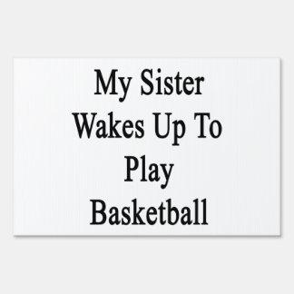 My Sister Wakes Up To Play Basketball Yard Sign