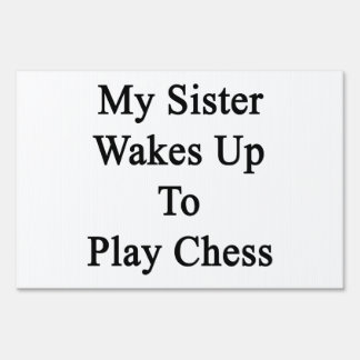 My Sister Wakes Up To Play Chess Lawn Sign