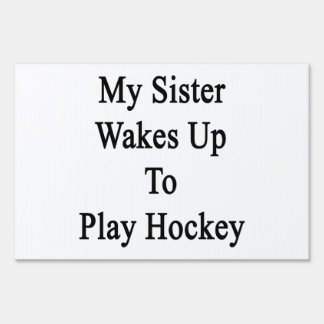 My Sister Wakes Up To Play Hockey Lawn Signs