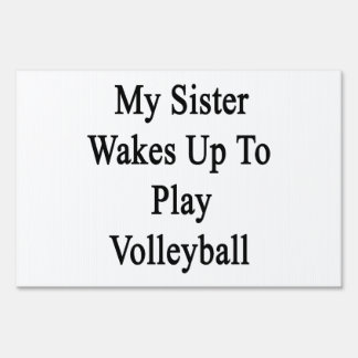 My Sister Wakes Up To Play Volleyball Yard Signs