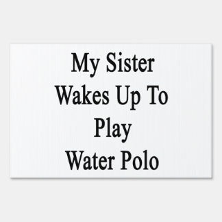My Sister Wakes Up To Play Water Polo Lawn Signs