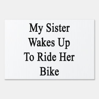 My Sister Wakes Up To Ride Her Bike Lawn Signs