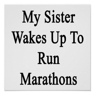 My Sister Wakes Up To Run Marathons Print