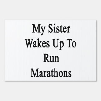 My Sister Wakes Up To Run Marathons Yard Signs