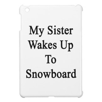 My Sister Wakes Up To Snowboard iPad Mini Cover