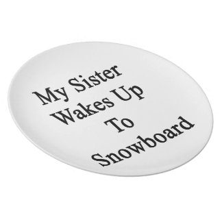 My Sister Wakes Up To Snowboard Party Plate