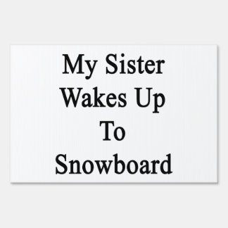 My Sister Wakes Up To Snowboard Signs
