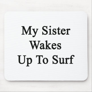 My Sister Wakes Up To Surf Mouse Pads