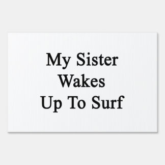 My Sister Wakes Up To Surf Sign