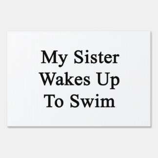 My Sister Wakes Up To Swim Lawn Sign