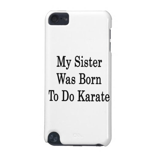 My Sister Was Born To Do Karate iPod Touch (5th Generation) Cases