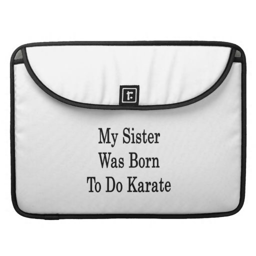 My Sister Was Born To Do Karate MacBook Pro Sleeve