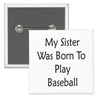 My Sister Was Born To Play Baseball Pin
