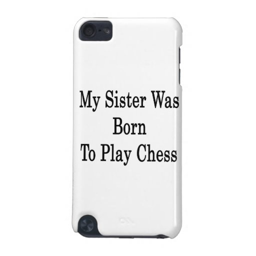 My Sister Was Born To Play Chess iPod Touch 5G Covers