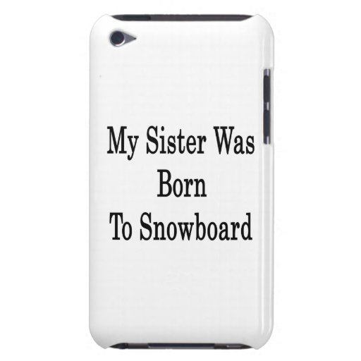 My Sister Was Born To Snowboard Barely There iPod Case