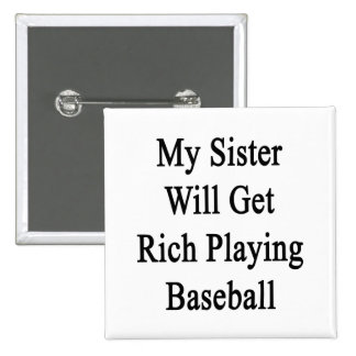 My Sister Will Get Rich Playing Baseball Buttons
