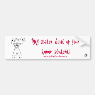 My skater beat up your honor student! car bumper sticker