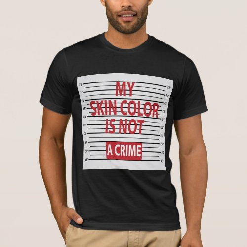 My Skin Color Is Not A Crime T_Shirt Dark