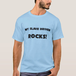 MY Slave Driver ROCKS! T-Shirt
